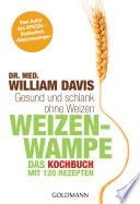 """Weizenwampe - Das Kochbuch  : Gesund und schlank ohne Weizen. Mit 120 Rezepten - Vom Autor des SPIEGEL-Bestsellers """"Weizenwampe"""" -"""