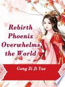 Rebirth Phoenix Overwhelms The World