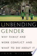"""Unbending Gender: Why Family and Work Conflict and What To Do About It"" by Joan Williams"