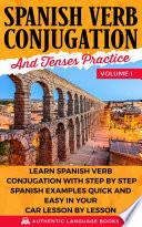 Spanish Verb Conjugation And Tenses Practice Volume I Book PDF