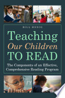 Teaching Our Children to Read  : The Components of an Effective, Comprehensive Reading Program