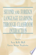 Second and Foreign Language Learning Through Classroom Interaction Book