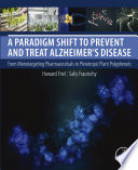 A Paradigm Shift to Prevent and Treat Alzheimer s Disease