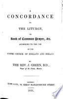 A Concordance to the     Book of Common Prayer     By the Rev  J  Green  B D