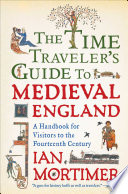 """""""The Time Traveler's Guide to Medieval England: A Handbook for Visitors to the Fourteenth Century"""" by Ian Mortimer"""