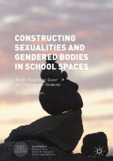 Constructing Sexualities and Gendered Bodies in School Spaces