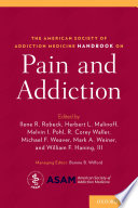 """""""The American Society of Addiction Medicine Handbook on Pain and Addiction"""" by Ilene Robeck, Melvin Pohl, Michael Weaver"""
