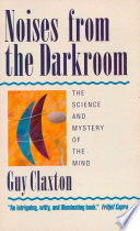 Noises from the Darkroom  The Science and Mystery of the Mind