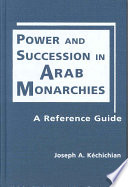 Power and Succession in Arab Monarchies  : A Reference Guide