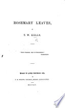 Rosemary Leaves   verses   by T  W  K   With additions by J  A  Williams  etc