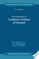 IUTAM Symposium on Nonlinear Analysis of Fracture