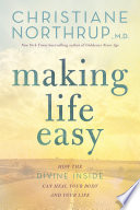 """Making Life Easy: How the Divine Inside Can Heal Your Body and Your Life"" by Christiane Northrup, M.D."