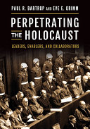 Perpetrating the Holocaust: Leaders, Enablers, and Collaborators [Pdf/ePub] eBook