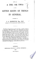 A Dig or two at the rotten roots of things in general  addressed to J  A  Roebuck by a Roving English Farmer  no  1 Book PDF
