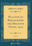 Bulletin Of Bibliography And Magazine Notes 1919 Vol 10 Classic Reprint