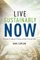 Live Sustainably Now: A Low-Carbon Vision of the Good Life.