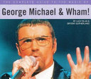 The Complete Guide to the Music of George Michael & Wham!