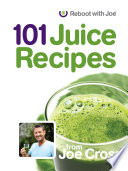 """101 Juice Recipes"" by Joe Cross, Daniel Krieger"