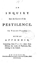 An Inquiry Into the Cause of the Pestilence in Three Parts