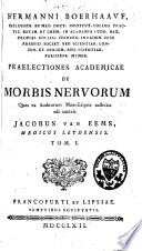 Praelectiones academicae de morbis nervorum, quas ex auditorum manuscriptis collectas edi curavit Jacobus van Eems