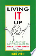 Living It Up The Advanced Survivor S Guide To Anxiety Free Living Book PDF