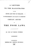 A letter to the magistrates of the south and west of England, on the expediency and facility of correcting certain abuses of the Poor Laws. By one of their number [i.e. George Poulett Scrope].