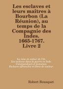 Les esclaves et leurs maîtres à Bourbon (La Réunion), au temps de la Compagnie des Indes. 1665-1767. Livre 2.