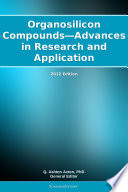 Organosilicon Compounds   Advances in Research and Application  2012 Edition Book