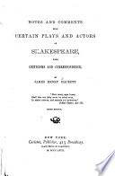 Notes and Comments Upon Certain Plays and Actors of Shakespeare