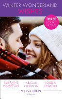Winter Wonderland Wishes  A Mummy to Make Christmas   His Christmas Bride to Be   A Father This Christmas   Mills   Boon By Request