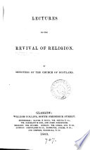 Lectures on the revival of religion, by ministers of the Church of Scotland [ed. by W.M. Hetherington].