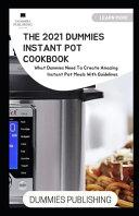 The 2021 Dummies Instant Pot Cookbook