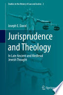 Jurisprudence and Theology  : In Late Ancient and Medieval Jewish Thought