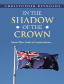 In the Shadow of the Crown  Some Men Look At Constitutions