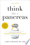 """Think Like a Pancreas: A Practical Guide to Managing Diabetes with Insulin"" by Gary Scheiner"