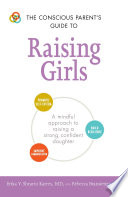 The Conscious Parent's Guide to Raising Girls