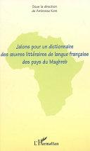 Pdf Jalons pour un dictionnaire des oeuvres littéraires de langue française des pays du Maghreb Telecharger