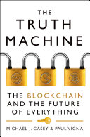 The Truth Machine: The Blockchain and the Future of Everything