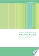 A Practical Guide to Palliative Care in Paediatrics Book