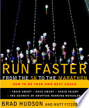 """Run Faster from the 5K to the Marathon: How to Be Your Own Best Coach"" by Brad Hudson, Matt Fitzgerald"