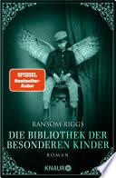 Die Bibliothek der besonderen Kinder  : Roman