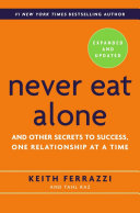 Never Eat Alone, Expanded and Updated : And Other Secrets to Success, One Relationship at a Time.