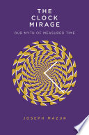 """The Clock Mirage: Our Myth of Measured Time"" by Joseph Mazur"