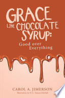 Grace Like Chocolate Syrup  Good over Everything
