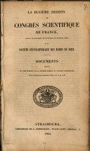 La dixième session du Congrès Scientifique de France tenue a Strasbourg, en Setembre et Octobre 1842, et la Sociètè Encyclopedique des Bores du Rhin