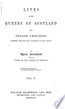 Lives of the Queens of Scotland and English Princesses Connected with the Regal Succession of Great Britain  Mary Stuart