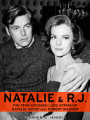 Natalie and R J   The Star Crossed Love Affair of Natalie Wood and Robert Wagner