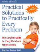 Practical Solutions to Practically Every Problem  : The Survival Guide for Early Childhood Professionals