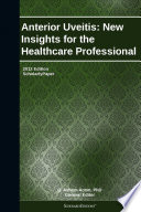 Anterior Uveitis New Insights For The Healthcare Professional 2012 Edition Book PDF