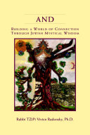 And  Building a World of Connection through Jewish Mystical Wisdom
